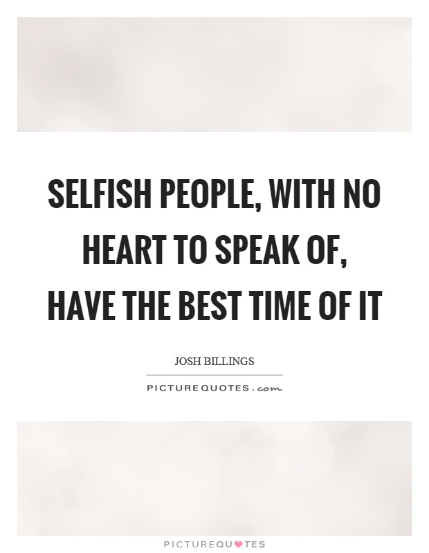 Selfish people, with no heart to speak of, have the best time of it Picture Quote #1