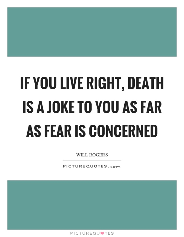If you live right, death is a joke to you as far as fear is concerned Picture Quote #1