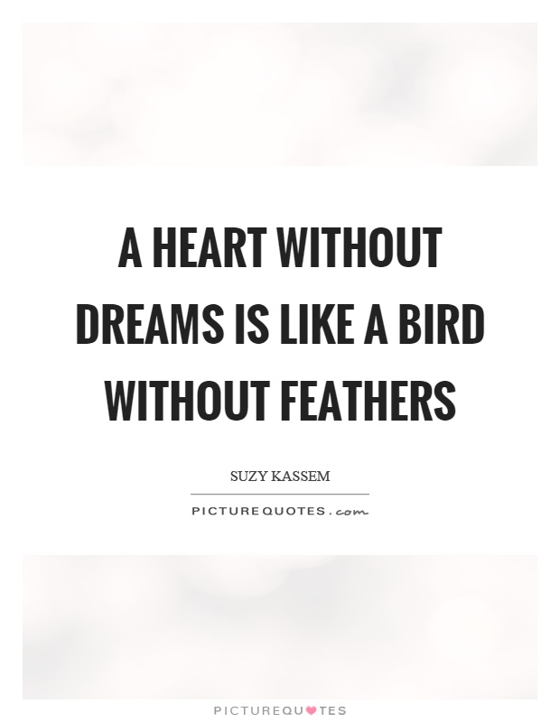 A heart without dreams is like a bird without feathers Picture Quote #1