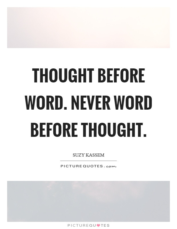 Thought before word. Never word before thought Picture Quote #1