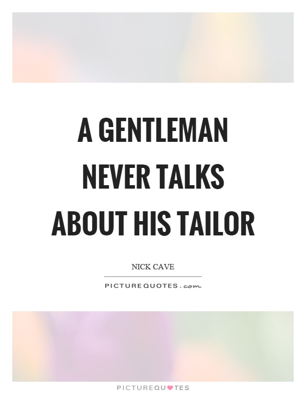 A gentleman never talks about his tailor Picture Quote #1