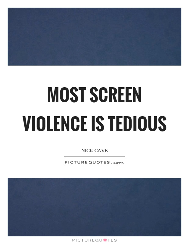 Most screen violence is tedious Picture Quote #1