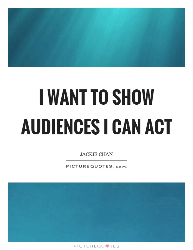 I want to show audiences I can act Picture Quote #1