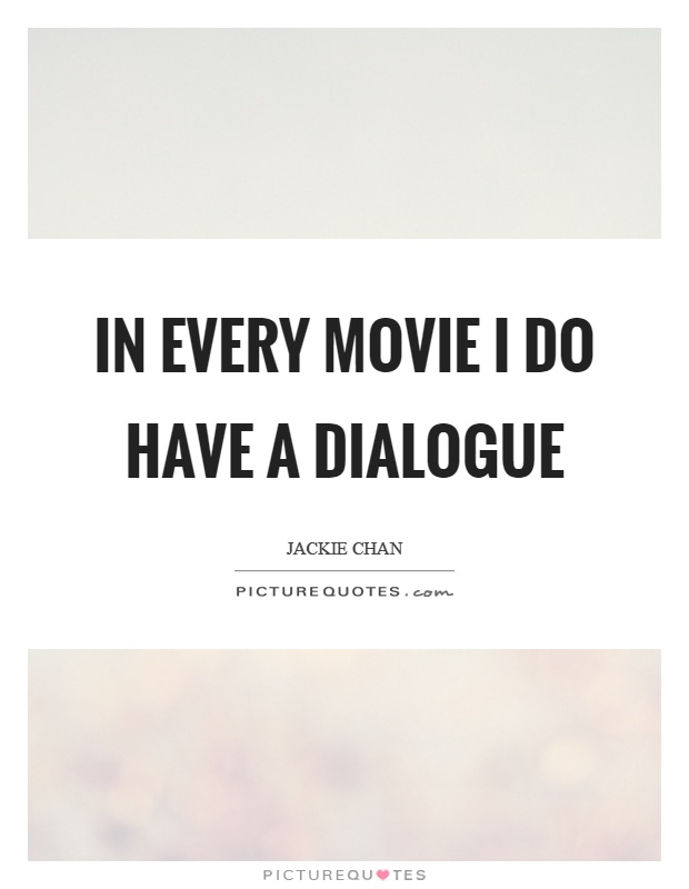 In every movie I do have a dialogue Picture Quote #1