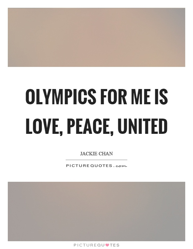 Olympics for me is love, peace, united Picture Quote #1