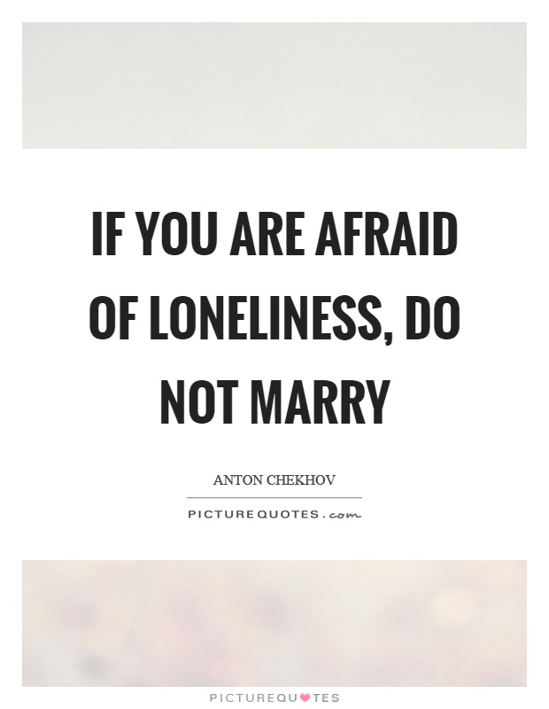 If you are afraid of loneliness, do not marry Picture Quote #1