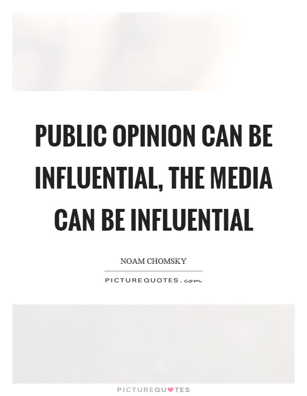 Public opinion can be influential, the media can be influential Picture Quote #1