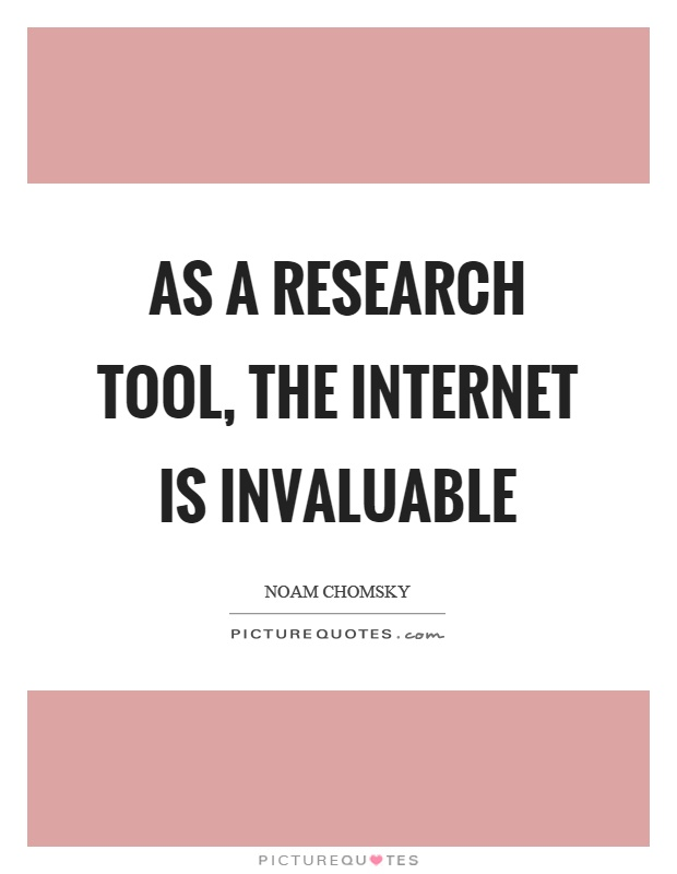 As a research tool, the internet is invaluable Picture Quote #1