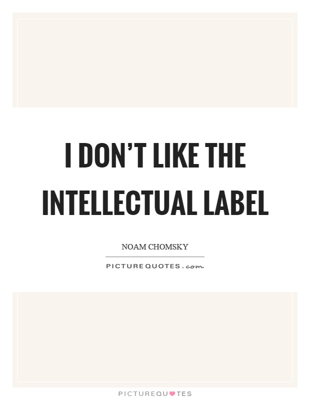 I don't like the intellectual label Picture Quote #1