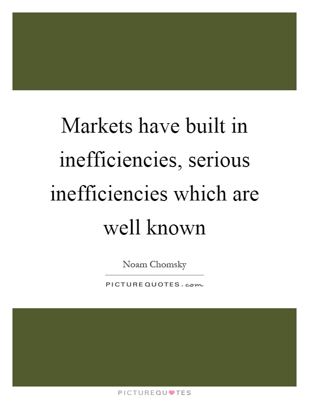 Markets have built in inefficiencies, serious inefficiencies which are well known Picture Quote #1