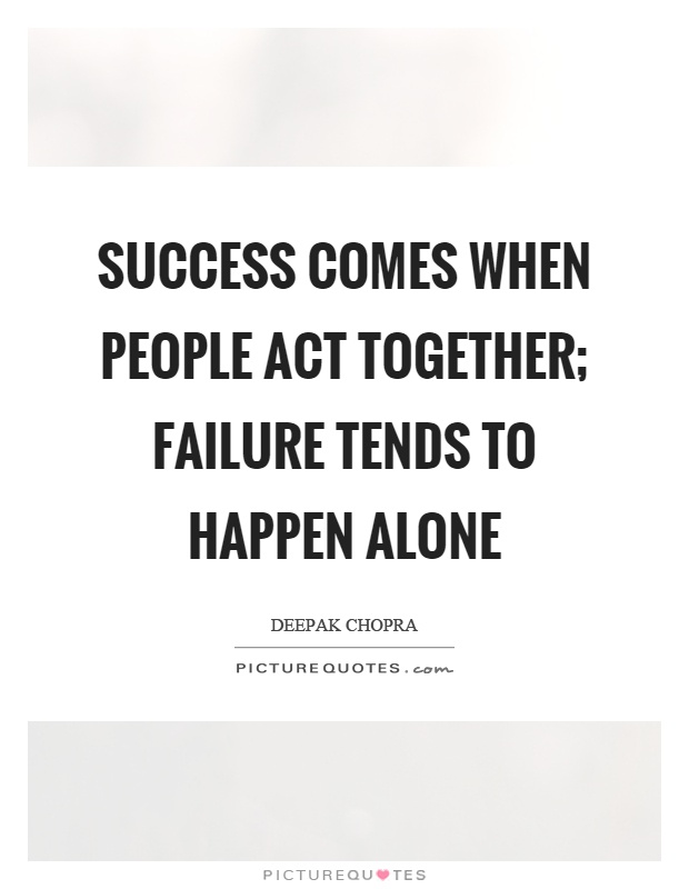 Success comes when people act together; failure tends to ...Quotes About Failure To Act