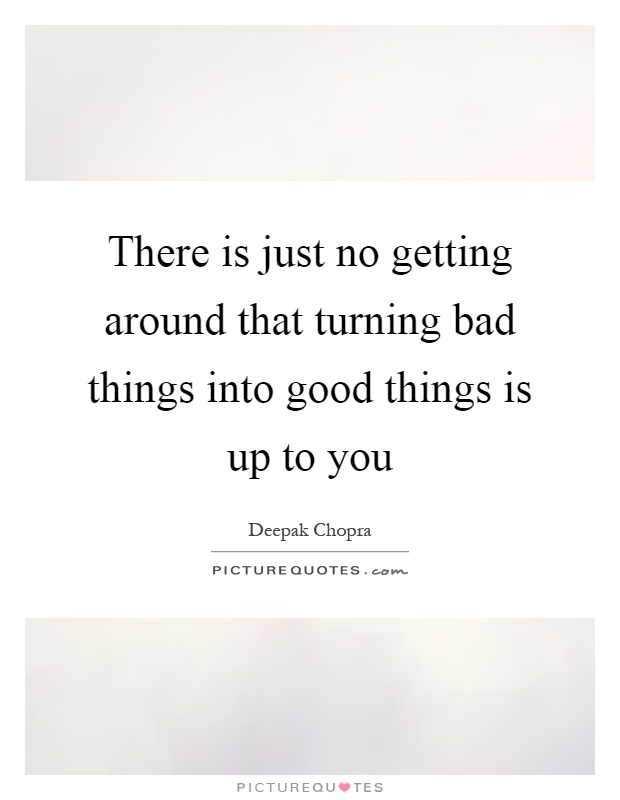 Turning A Bad Situation Into A Good One Quotes