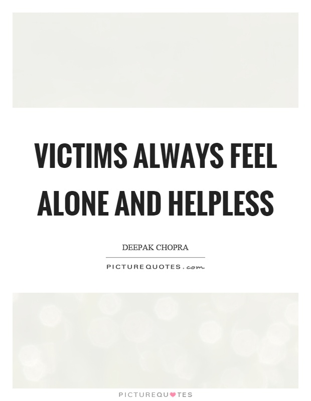 Victims always feel alone and helpless Picture Quote #1