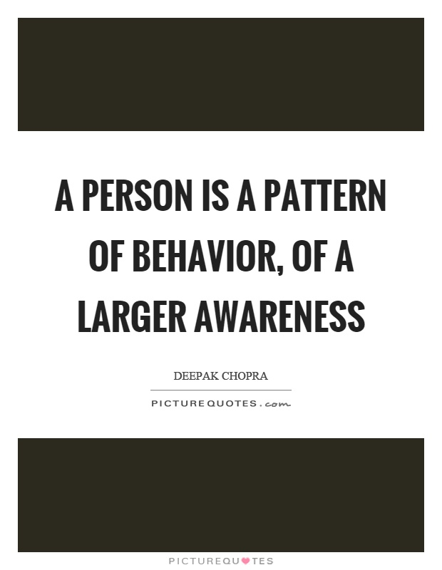 A person is a pattern of behavior, of a larger awareness Picture Quote #1