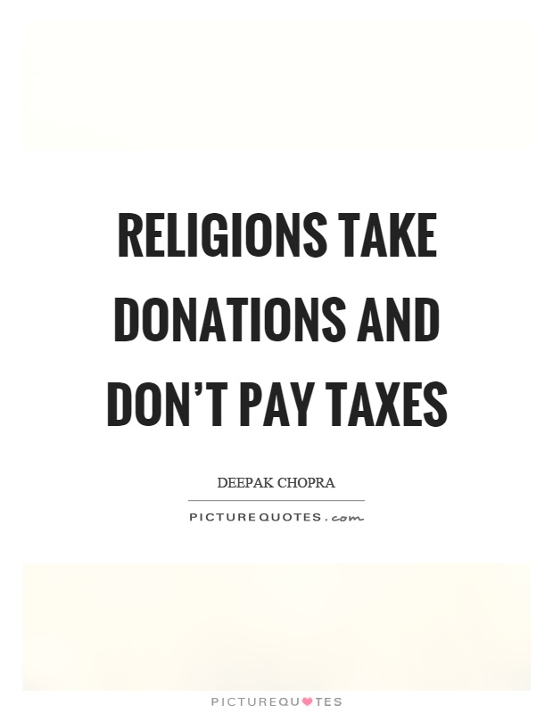 Religions take donations and don't pay taxes Picture Quote #1