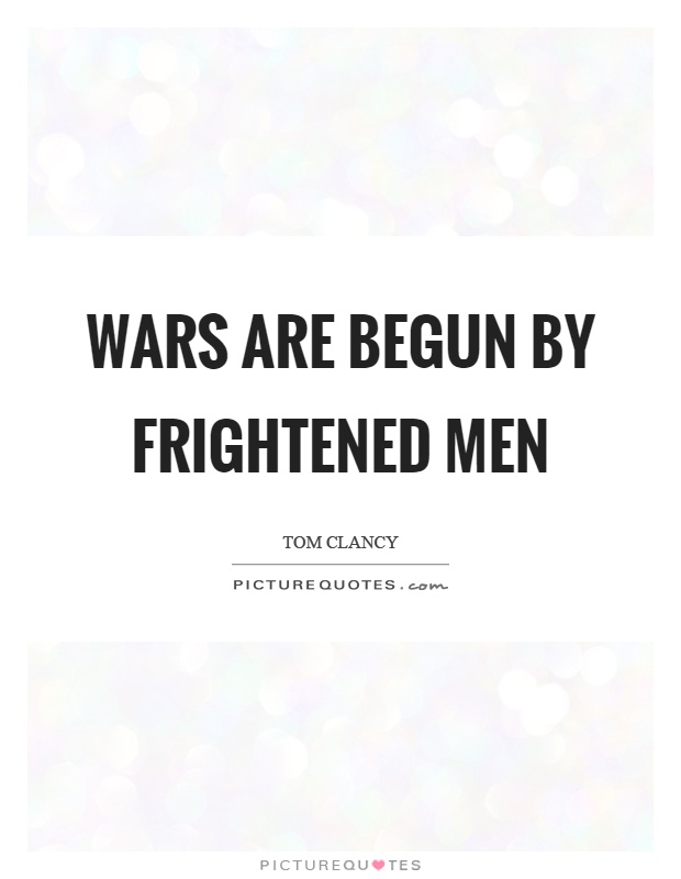 Wars are begun by frightened men Picture Quote #1