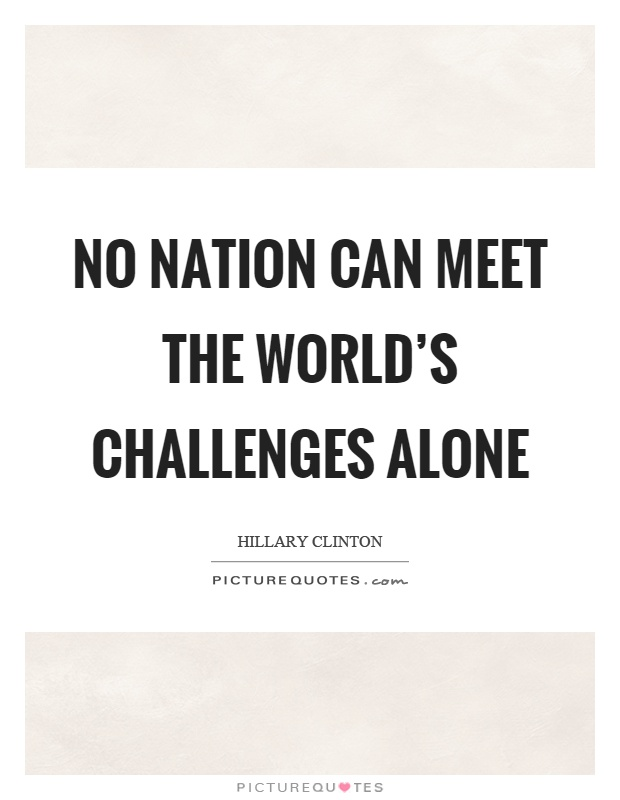 No nation can meet the world's challenges alone Picture Quote #1