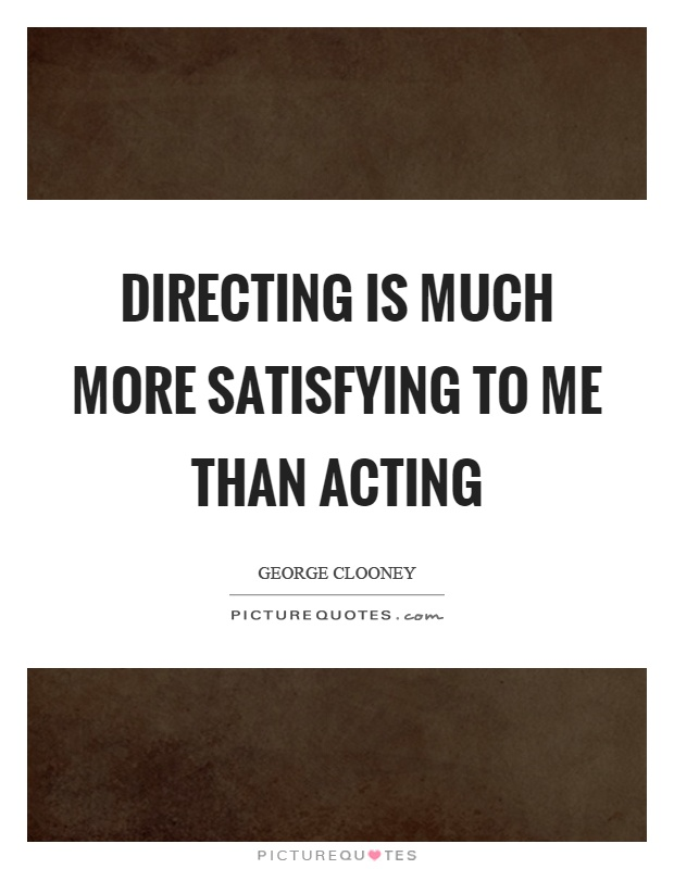 Directing is much more satisfying to me than acting Picture Quote #1