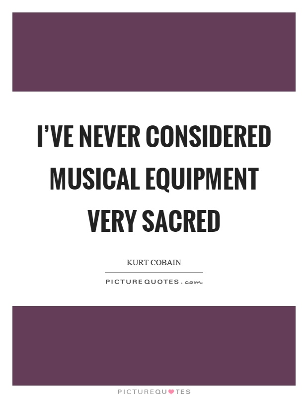 I've never considered musical equipment very sacred Picture Quote #1