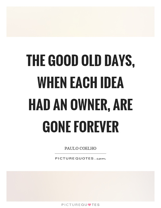 The good old days, when each idea had an owner, are gone forever Picture Quote #1