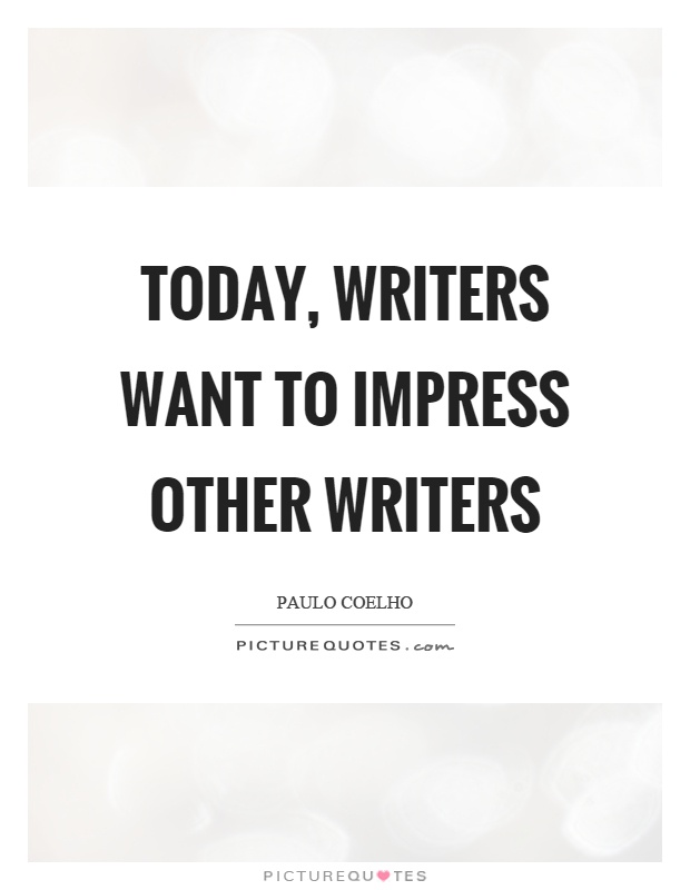 Today, writers want to impress other writers Picture Quote #1