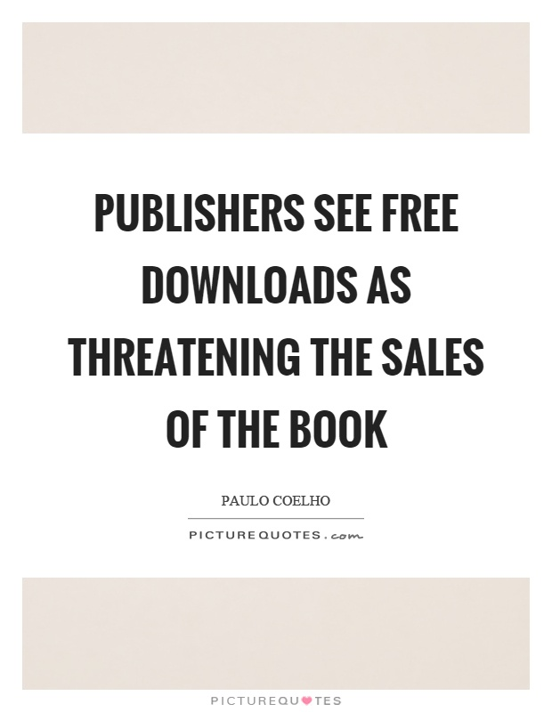 Publishers see free downloads as threatening the sales of the book Picture Quote #1