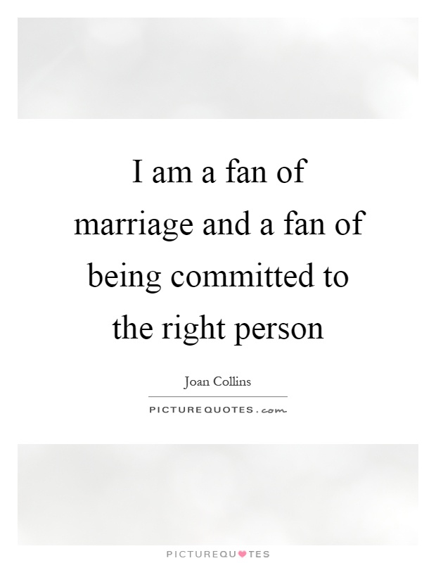 I am a fan of marriage and a fan of being committed to the right person Picture Quote #1