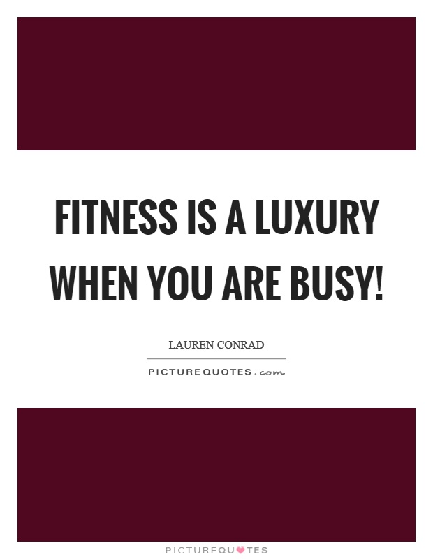 Fitness is a luxury when you are busy! Picture Quote #1