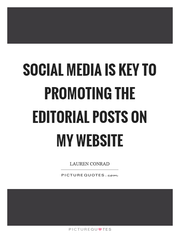 Social media is key to promoting the editorial posts on my website Picture Quote #1