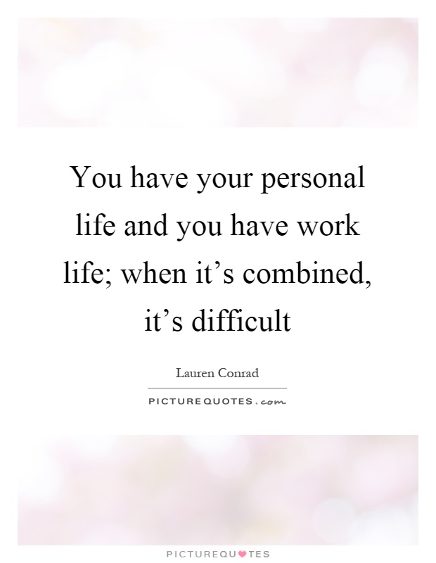 You Have Your Personal Life And You Have Work Life When It S