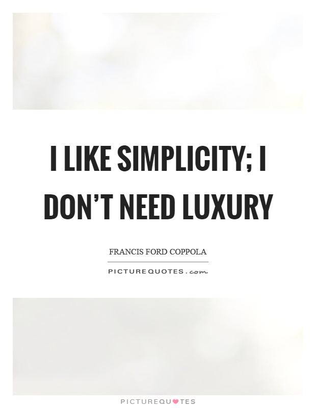 I like simplicity; I don't need luxury Picture Quote #1