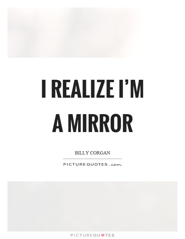 I realize I'm a mirror Picture Quote #1