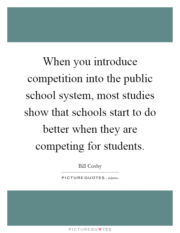 When you introduce competition into the public school system, most studies show that schools start to do better when they are competing for students Picture Quote #1