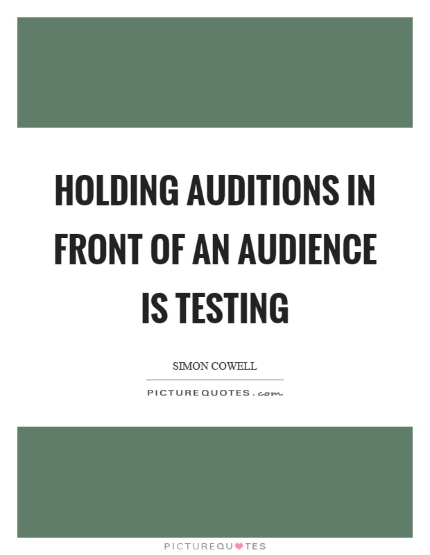 Holding auditions in front of an audience is testing Picture Quote #1