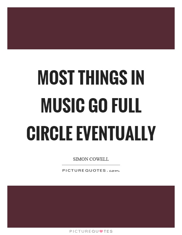 Most things in music go full circle eventually Picture Quote #1
