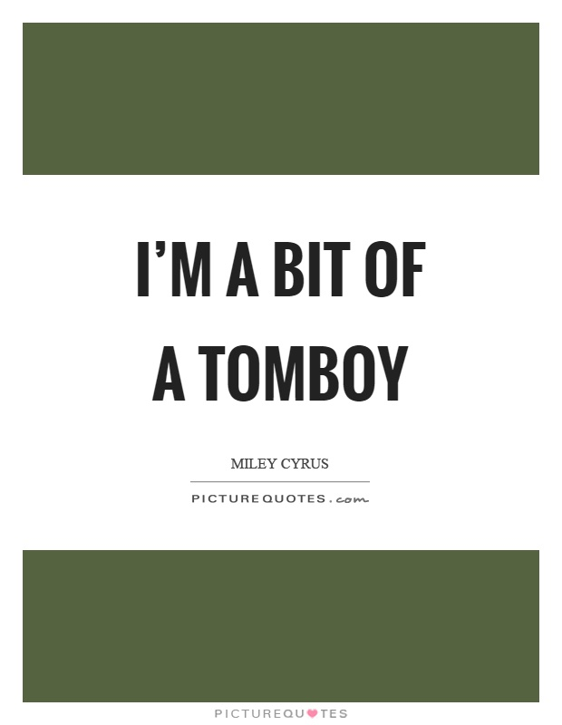 Im A Bit Of Tomboy Picture Quote 1