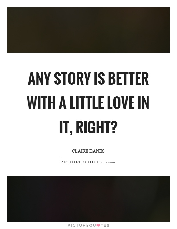 Any story is better with a little love in it, right? Picture Quote #1