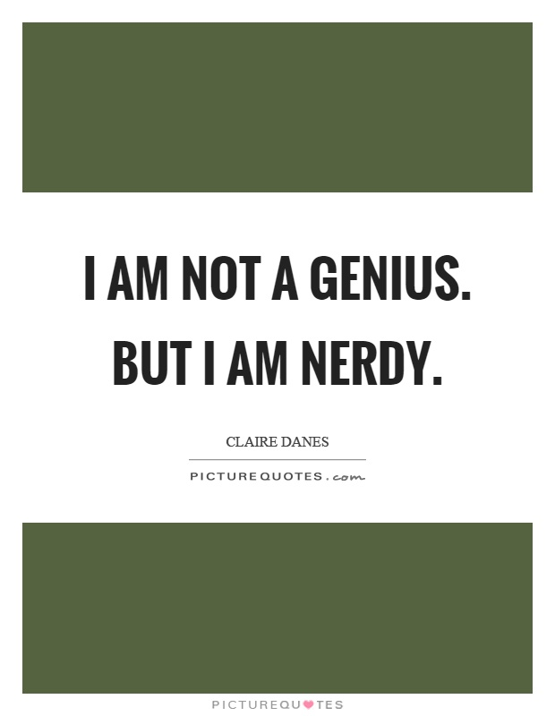 I am not a genius. But I am nerdy Picture Quote #1