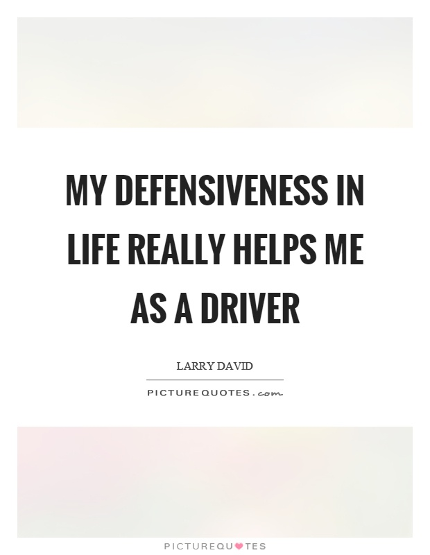 My defensiveness in life really helps me as a driver Picture Quote #1