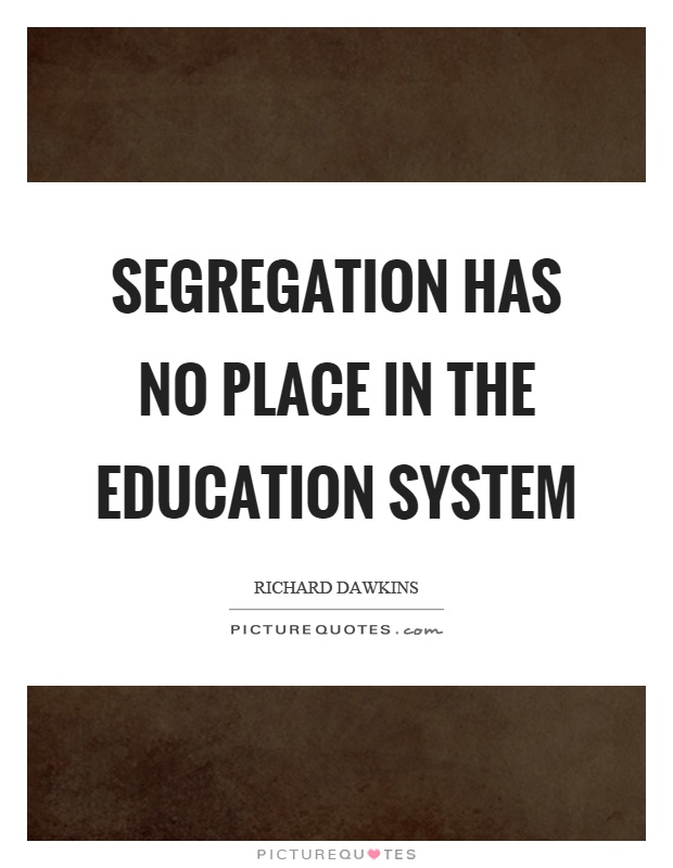 Segregation has no place in the education system Picture Quote #1