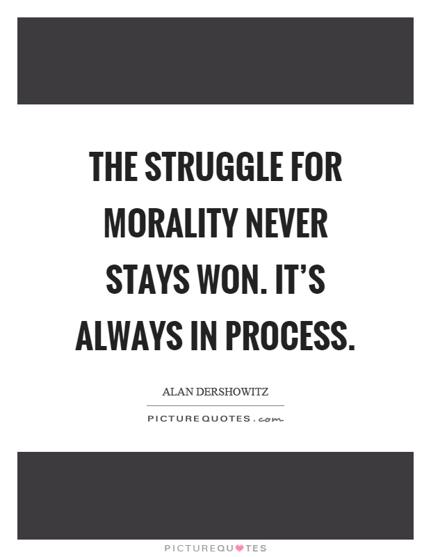 The struggle for morality never stays won. It's always in process Picture Quote #1