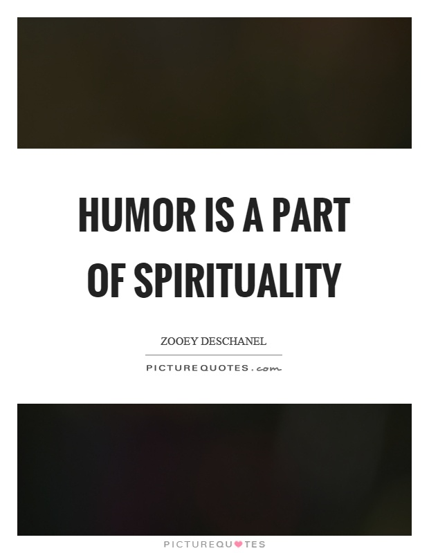 Humor is a part of spirituality Picture Quote #1