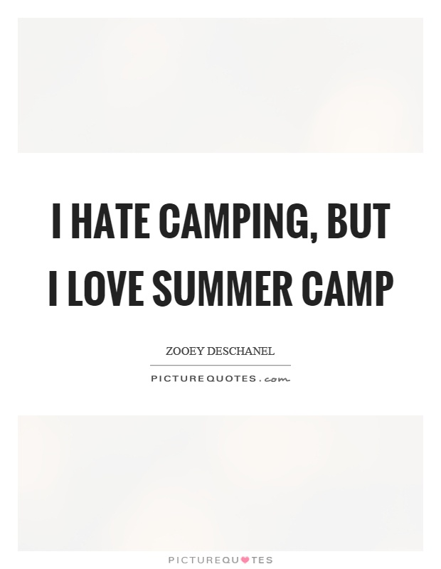 I hate camping, but I love summer camp Picture Quote #1