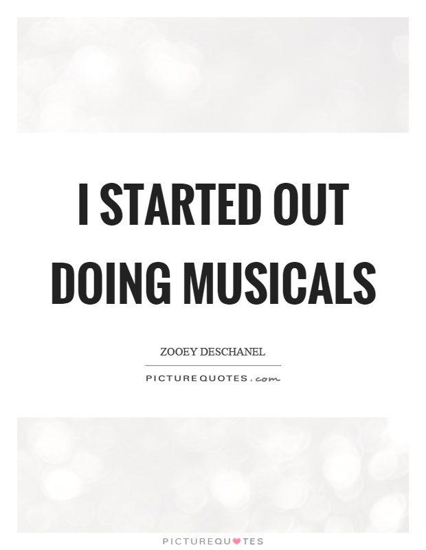I started out doing musicals Picture Quote #1