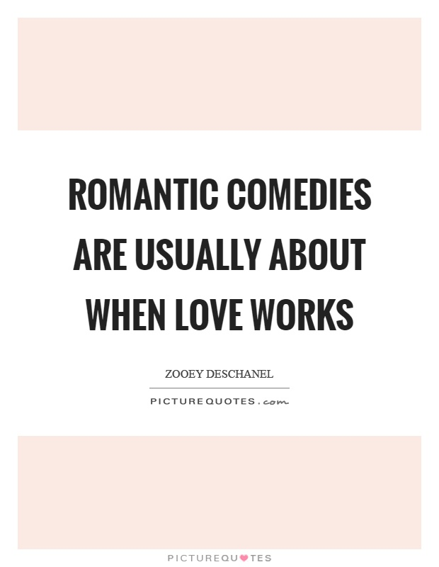 Romantic comedies are usually about when love works Picture Quote #1