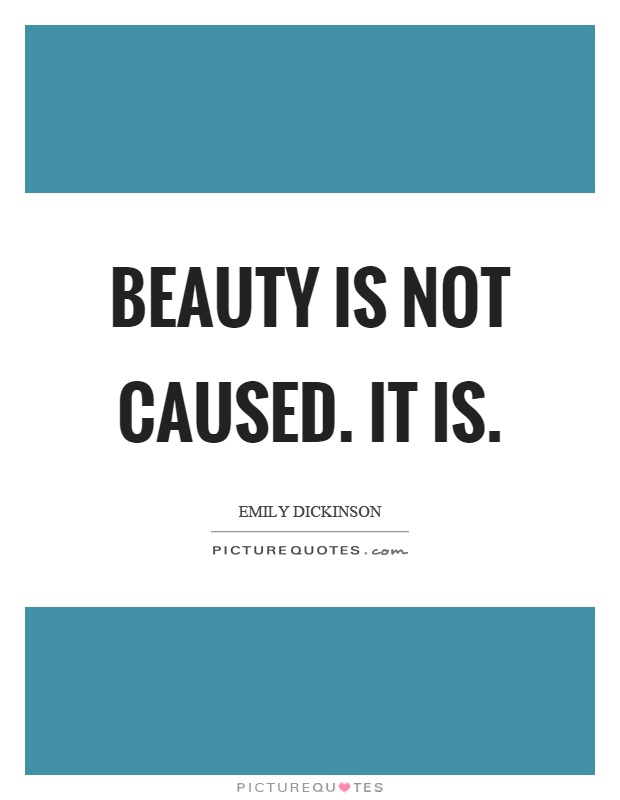 Beauty is not caused. It is Picture Quote #1