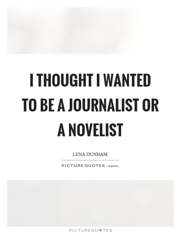 I thought I wanted to be a journalist or a novelist Picture Quote #1