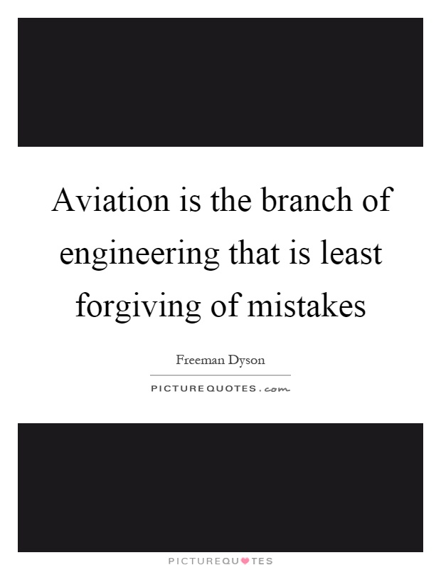 Aviation is the branch of engineering that is least forgiving of mistakes Picture Quote #1