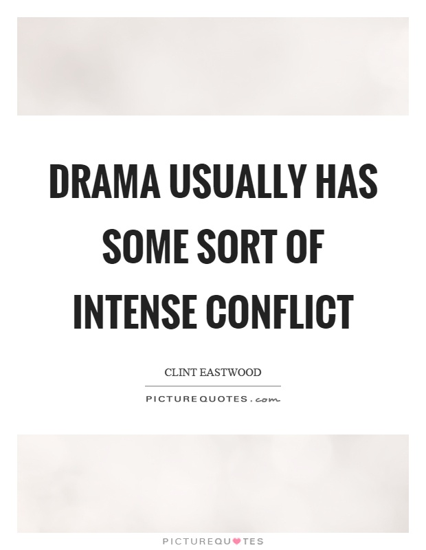 Drama usually has some sort of intense conflict Picture Quote #1