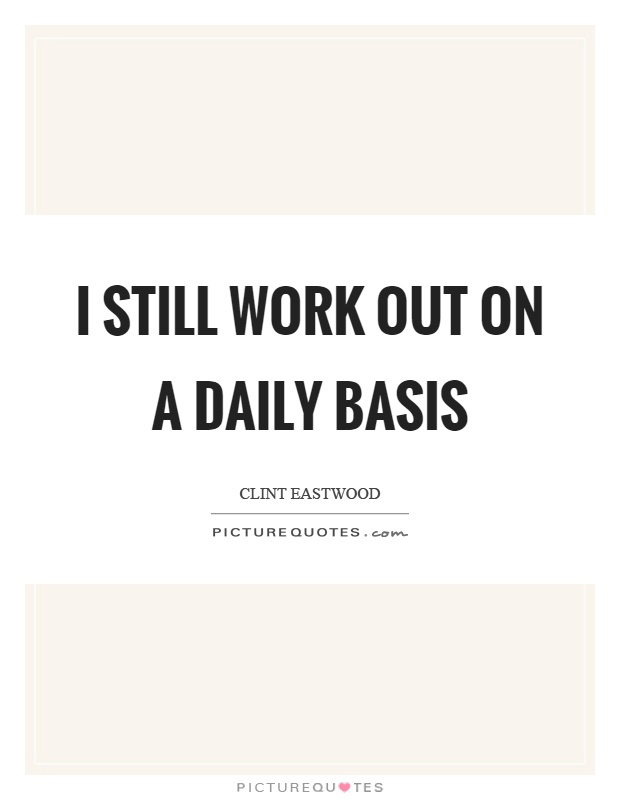 I still work out on a daily basis Picture Quote #1